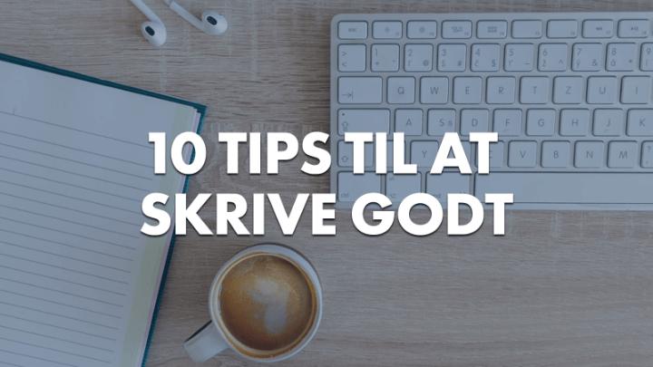 10 tips til at skrive godt